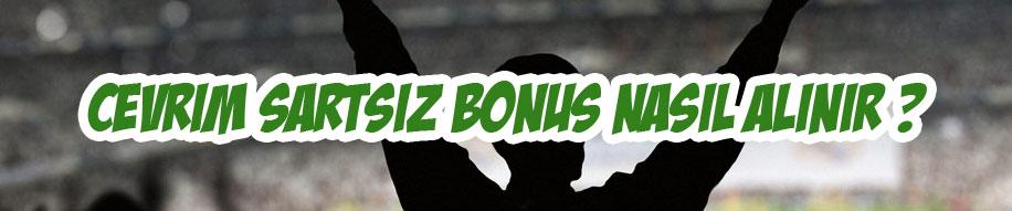 Çevrim şartsız bonus nasıl alınır ?